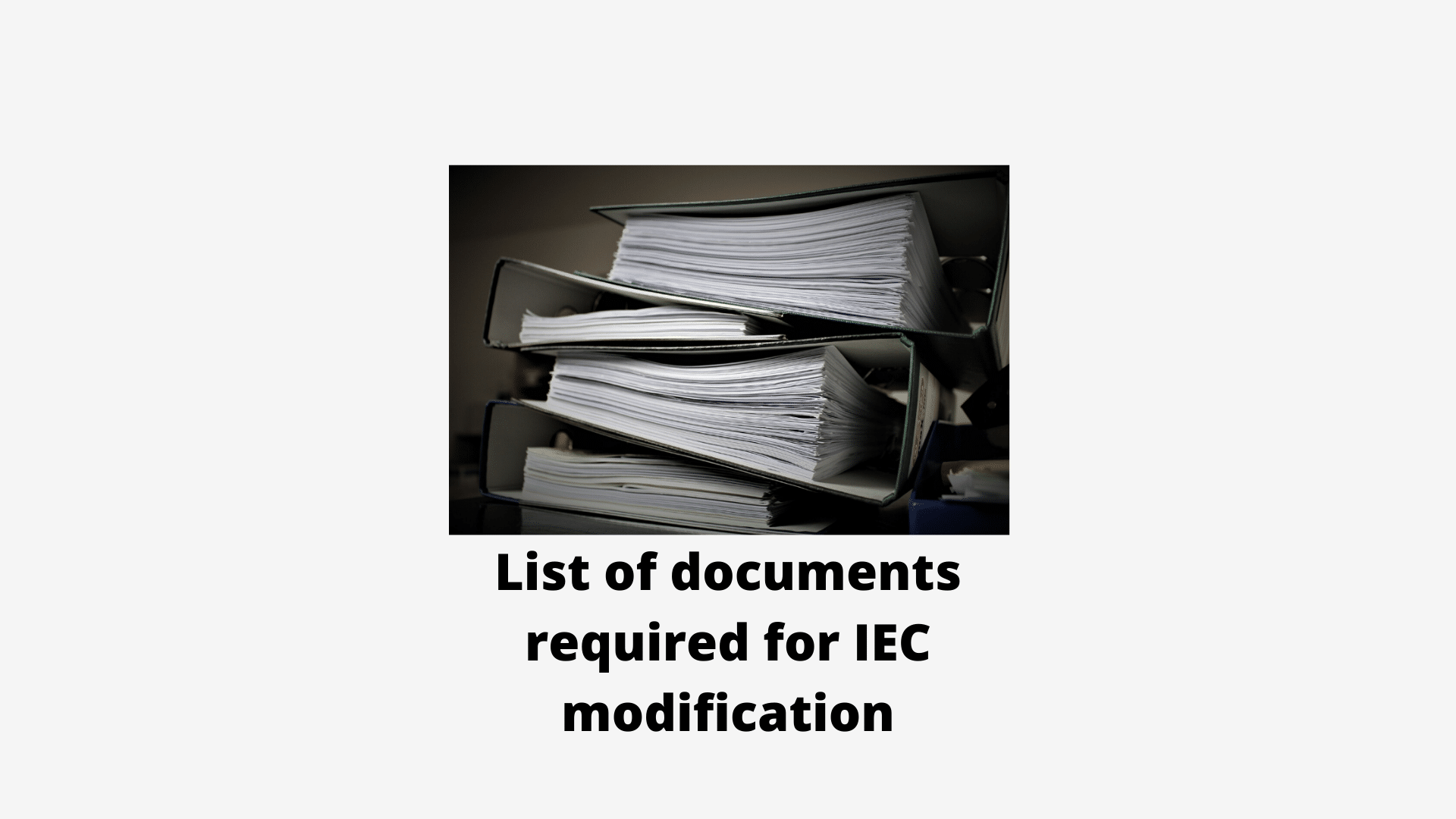 List of documents required for IEC modifications